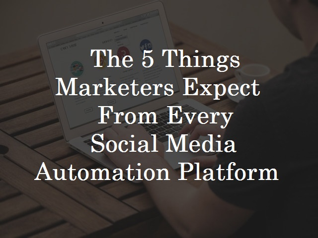 What marketers expect from social media automation platform